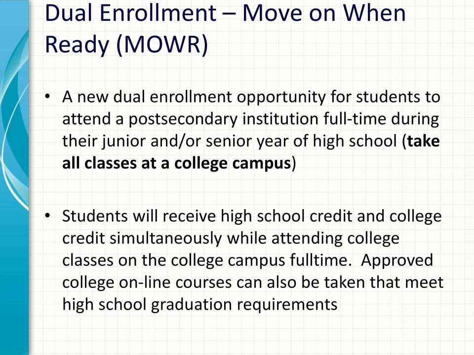 Students will receive high school credit and college credit simultaneously while attending college classes on the