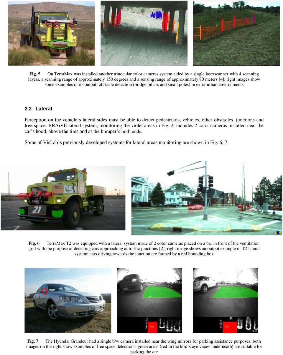 2 Lateral Perception on the vehicle s lateral sides must be able to detect pedestrians, vehicles, other obstacles, junctions and free space. BRAiVE lateral system, monitoring the violet areas in Fig.