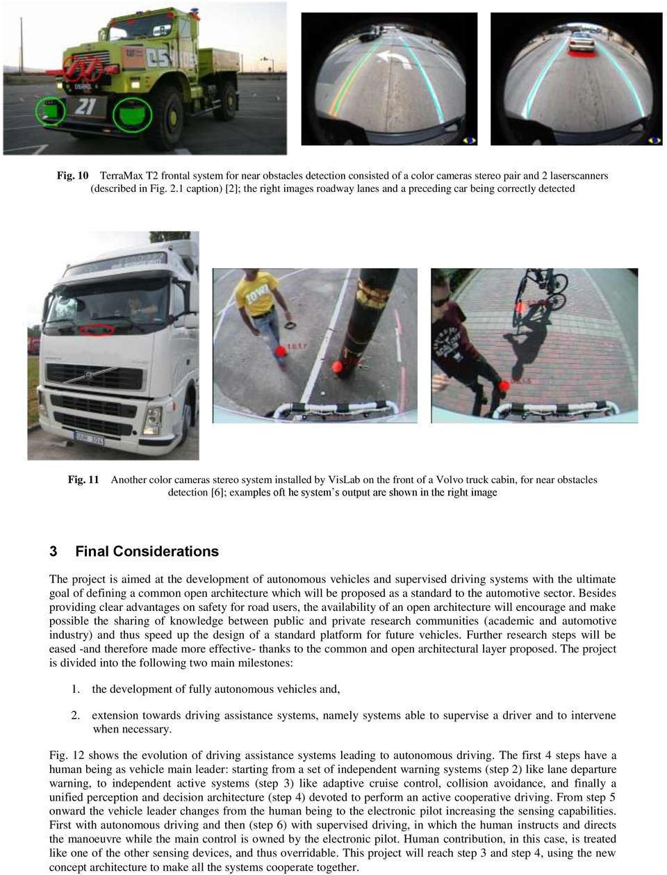 11 Another color cameras stereo system installed by VisLab on the front of a Volvo truck cabin, for near obstacles detection [6]; examples oft he system s output are shown in the right image 3 Final