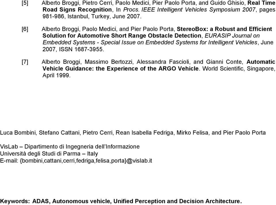 [6] Alberto Broggi, Paolo Medici, and Pier Paolo Porta, StereoBox: a Robust and Efficient Solution for Automotive Short Range Obstacle Detection, EURASIP Journal on Embedded Systems - Special Issue