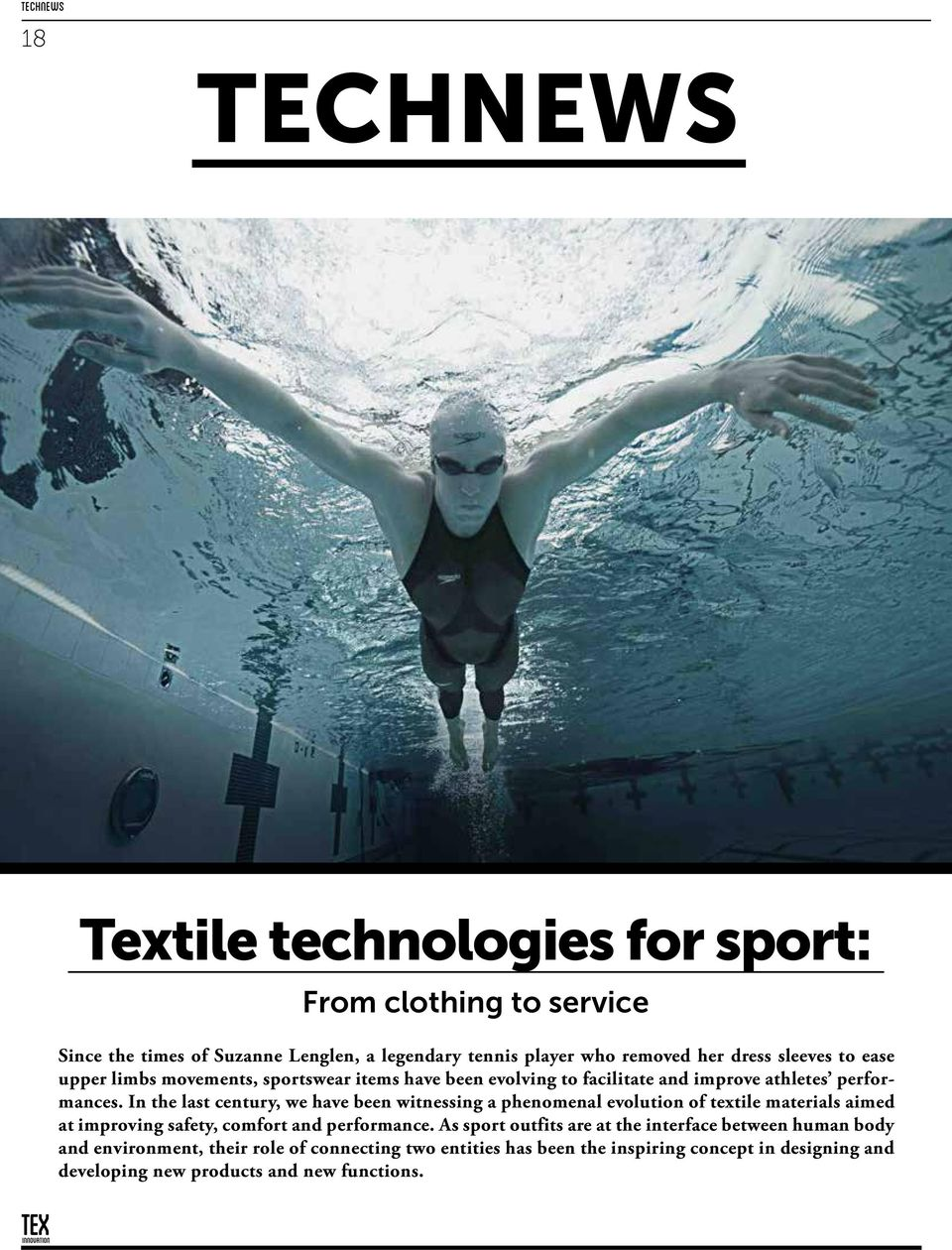 In the last century, we have been witnessing a phenomenal evolution of textile materials aimed at improving safety, comfort and performance.