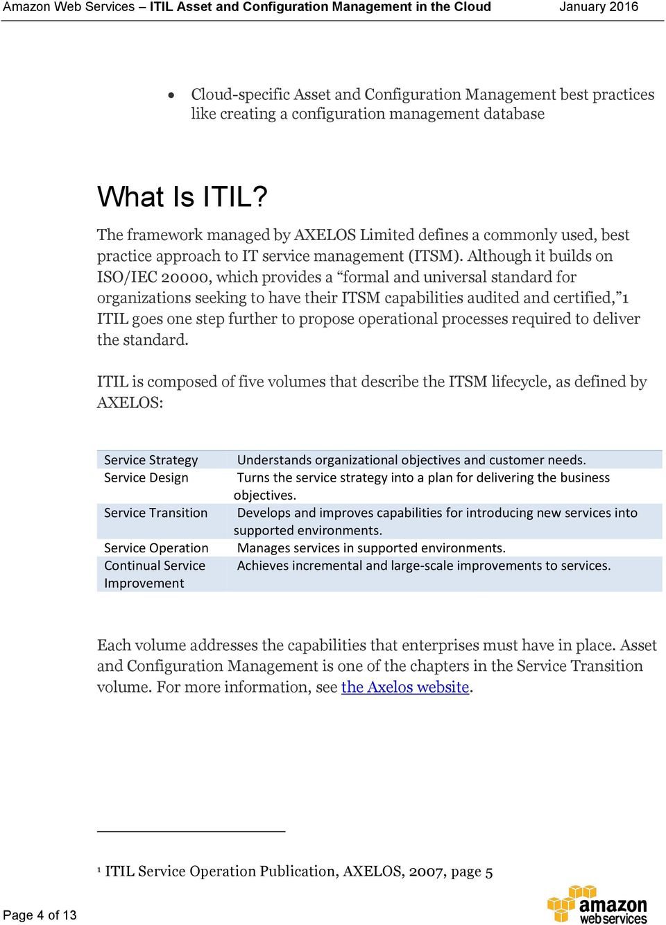 Although it builds on ISO/IEC 20000, which provides a formal and universal standard for organizations seeking to have their ITSM capabilities audited and certified, 1 ITIL goes one step further to