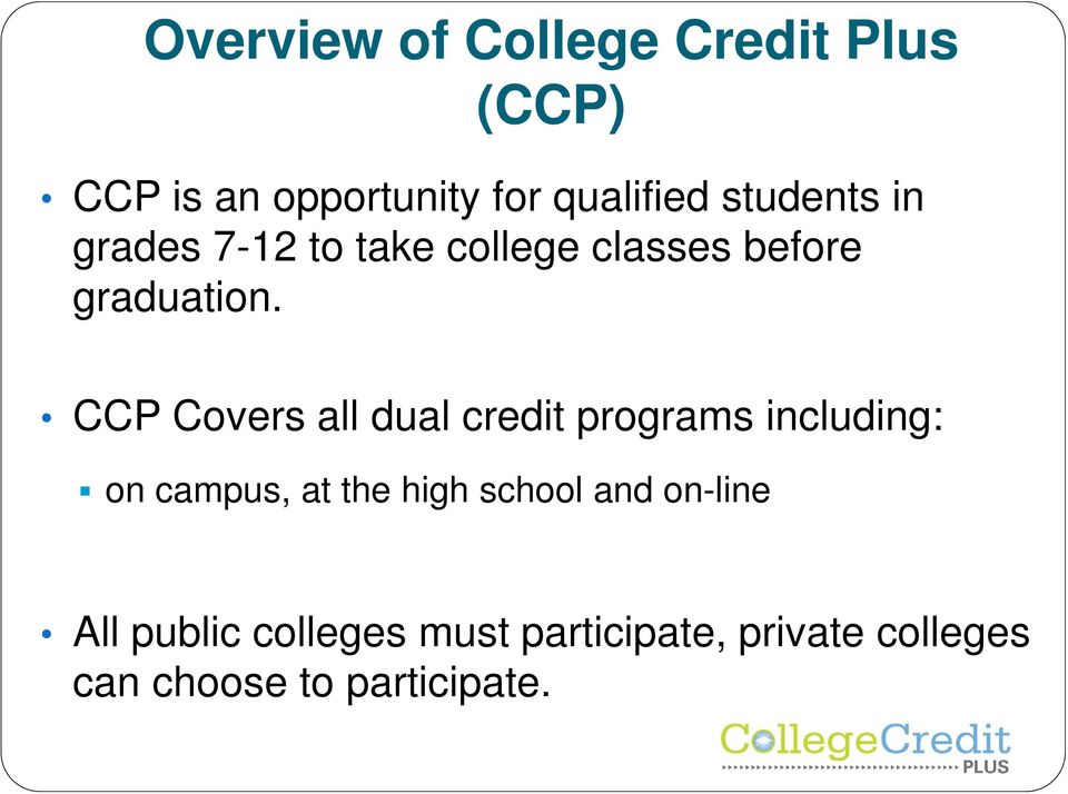 CCP Covers all dual credit programs including: on campus, at the high school