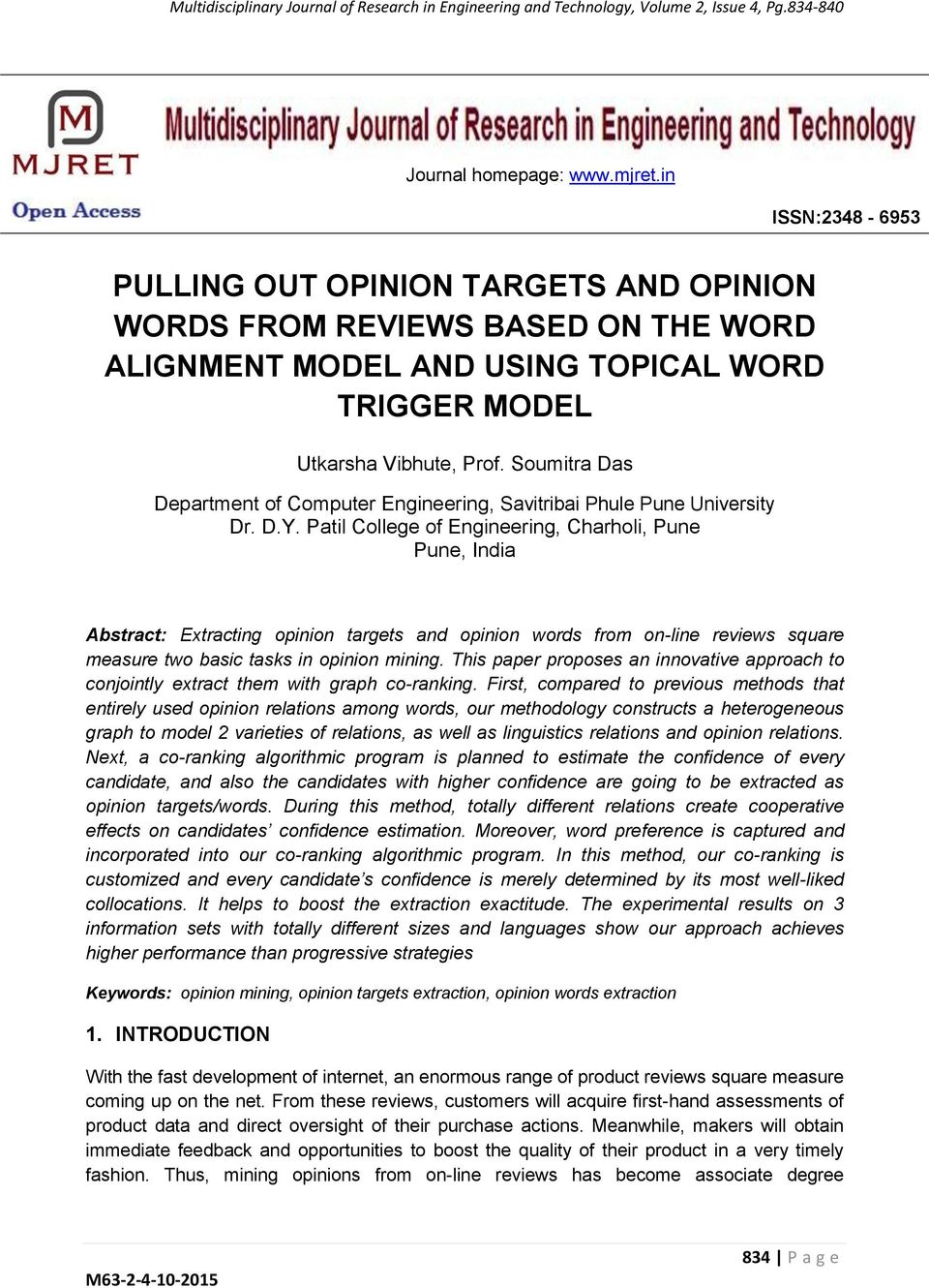 Patil College of Engineering, Charholi, Pune Pune, India Abstract: Extracting opinion targets and opinion words from on-line reviews square measure two basic tasks in opinion mining.