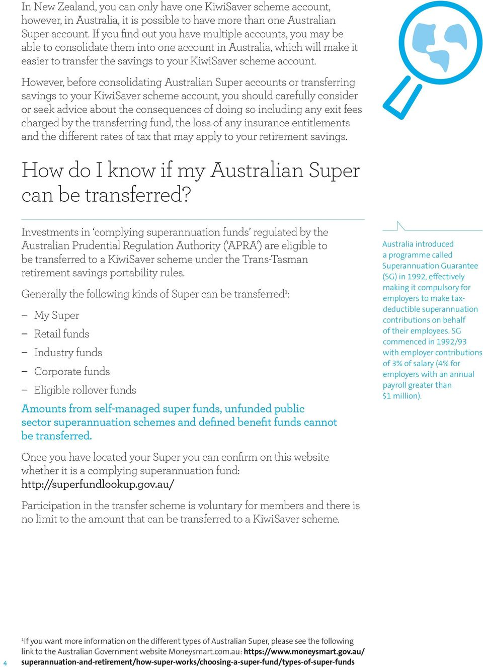 However, before consolidating Australian Super accounts or transferring savings to your KiwiSaver scheme account, you should carefully consider or seek advice about the consequences of doing so