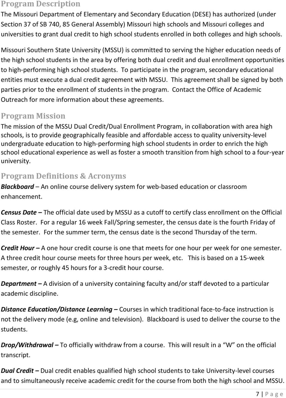 Missouri Southern State University (MSSU) is committed to serving the higher education needs of the high school students in the area by offering both dual credit and dual enrollment opportunities to