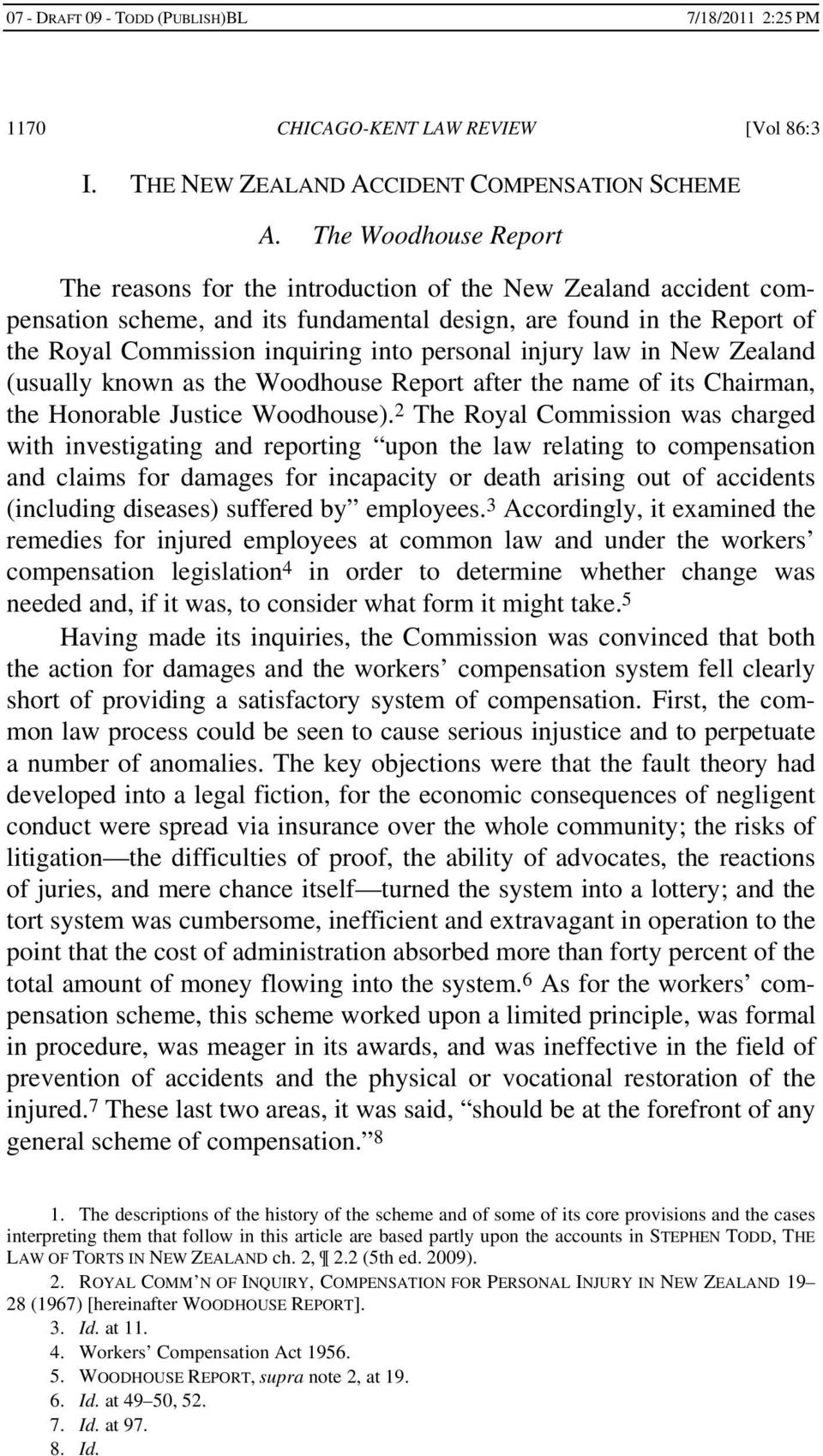 personal injury law in New Zealand (usually known as the Woodhouse Report after the name of its Chairman, the Honorable Justice Woodhouse).