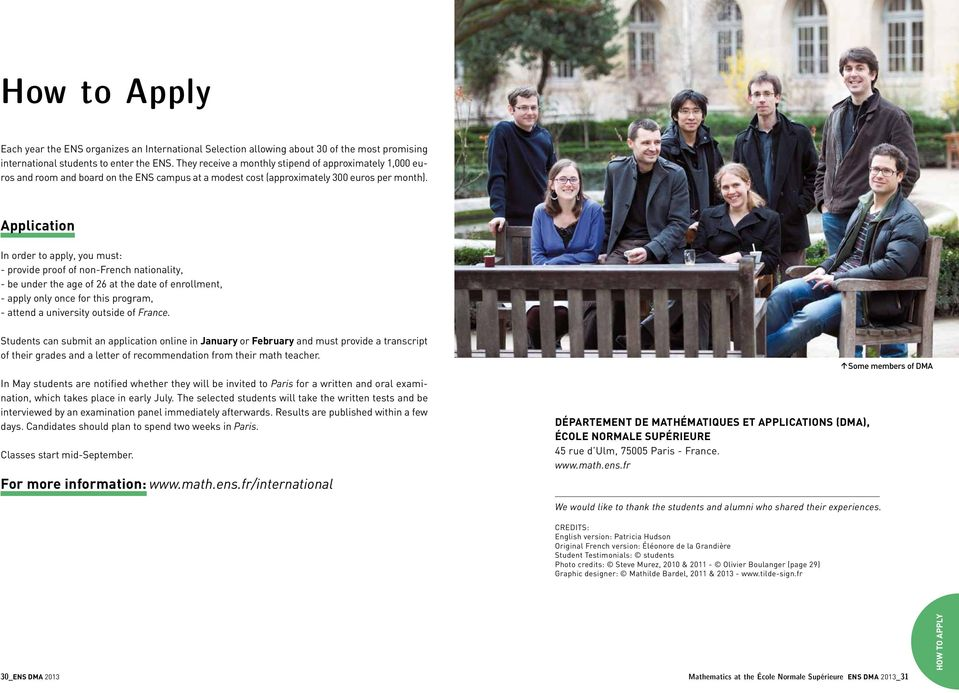 Application In order to apply, you must: - provide proof of non-french nationality, - be under the age of 26 at the date of enrollment, - apply only once for this program, - attend a university
