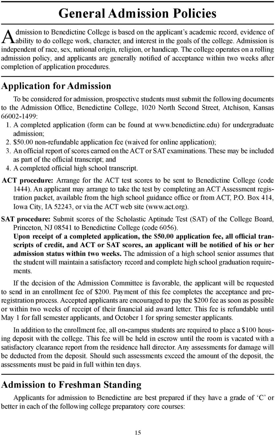 The college operates on a rolling admission policy, and applicants are generally notified of acceptance within two weeks after completion of application procedures.