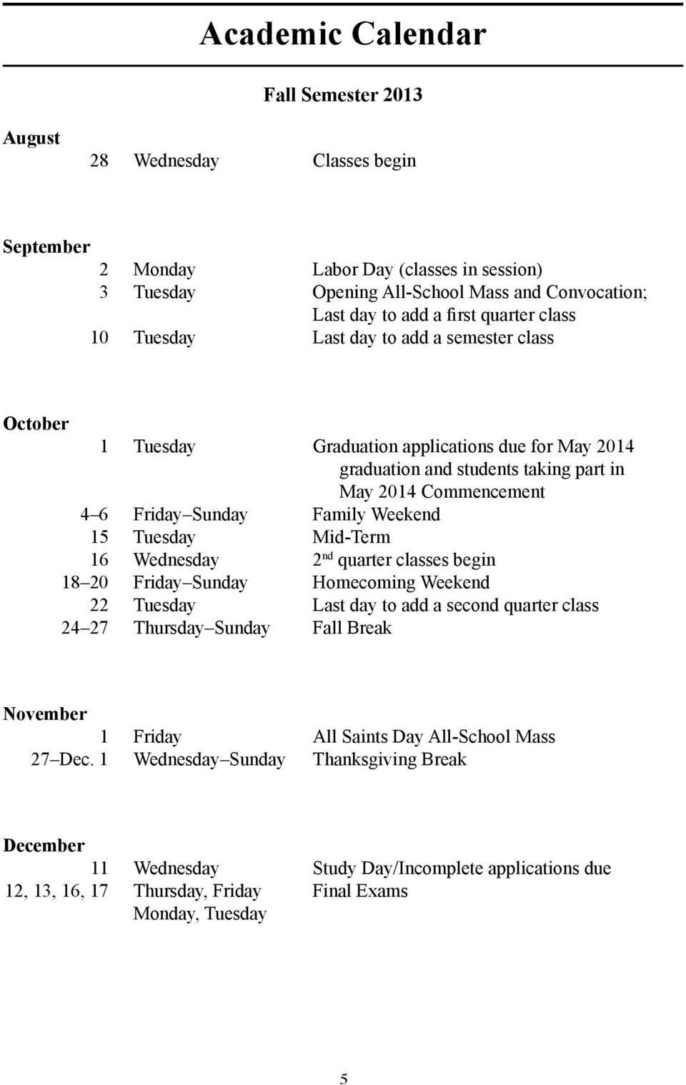 Family Weekend 15 Tuesday Mid-Term 16 Wednesday 2 nd quarter classes begin 18 20 Friday Sunday Homecoming Weekend 22 Tuesday Last day to add a second quarter class 24 27 Thursday Sunday Fall Break