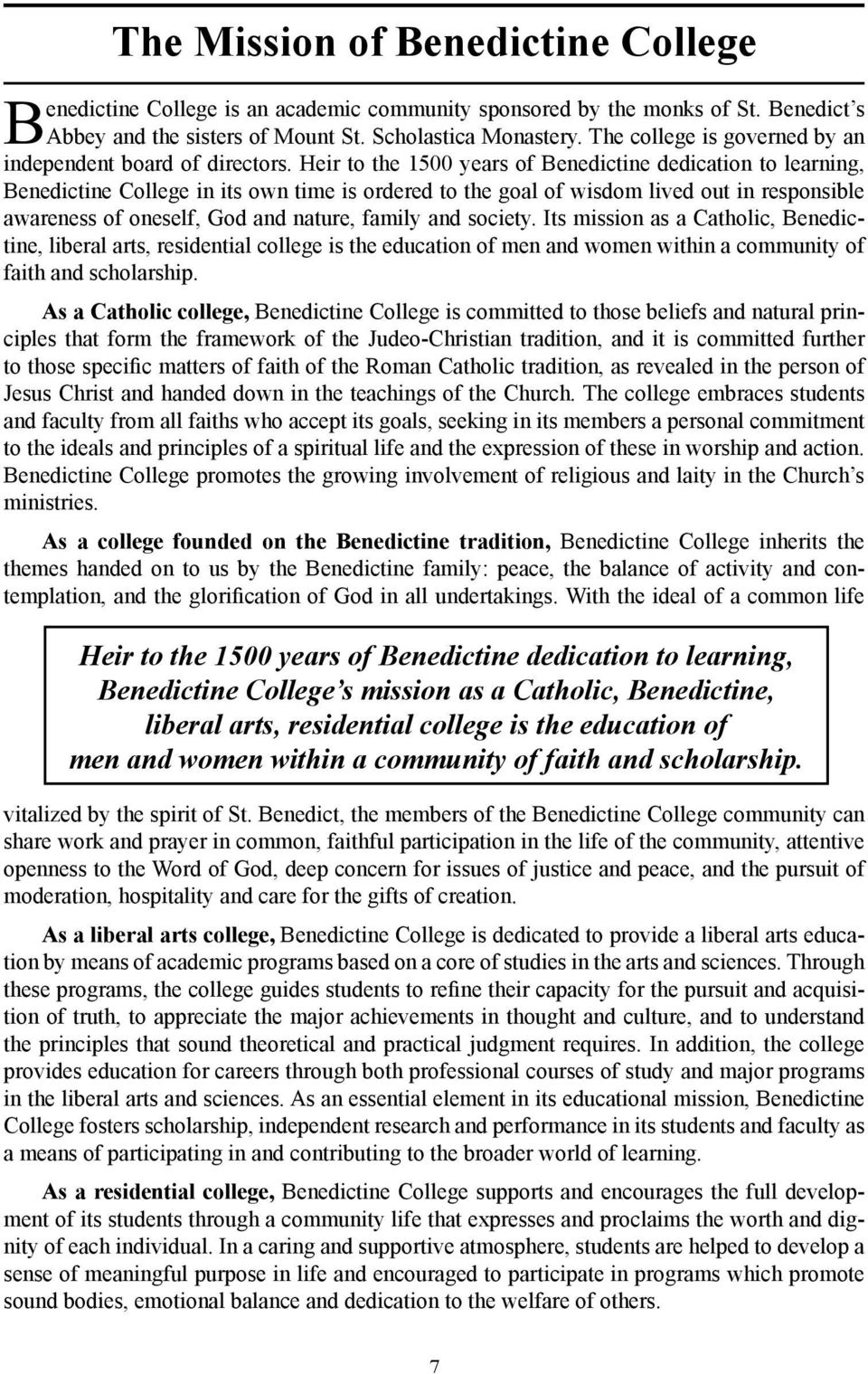 Heir to the 1500 years of Benedictine dedication to learning, Benedictine College in its own time is ordered to the goal of wisdom lived out in responsible awareness of oneself, God and nature,