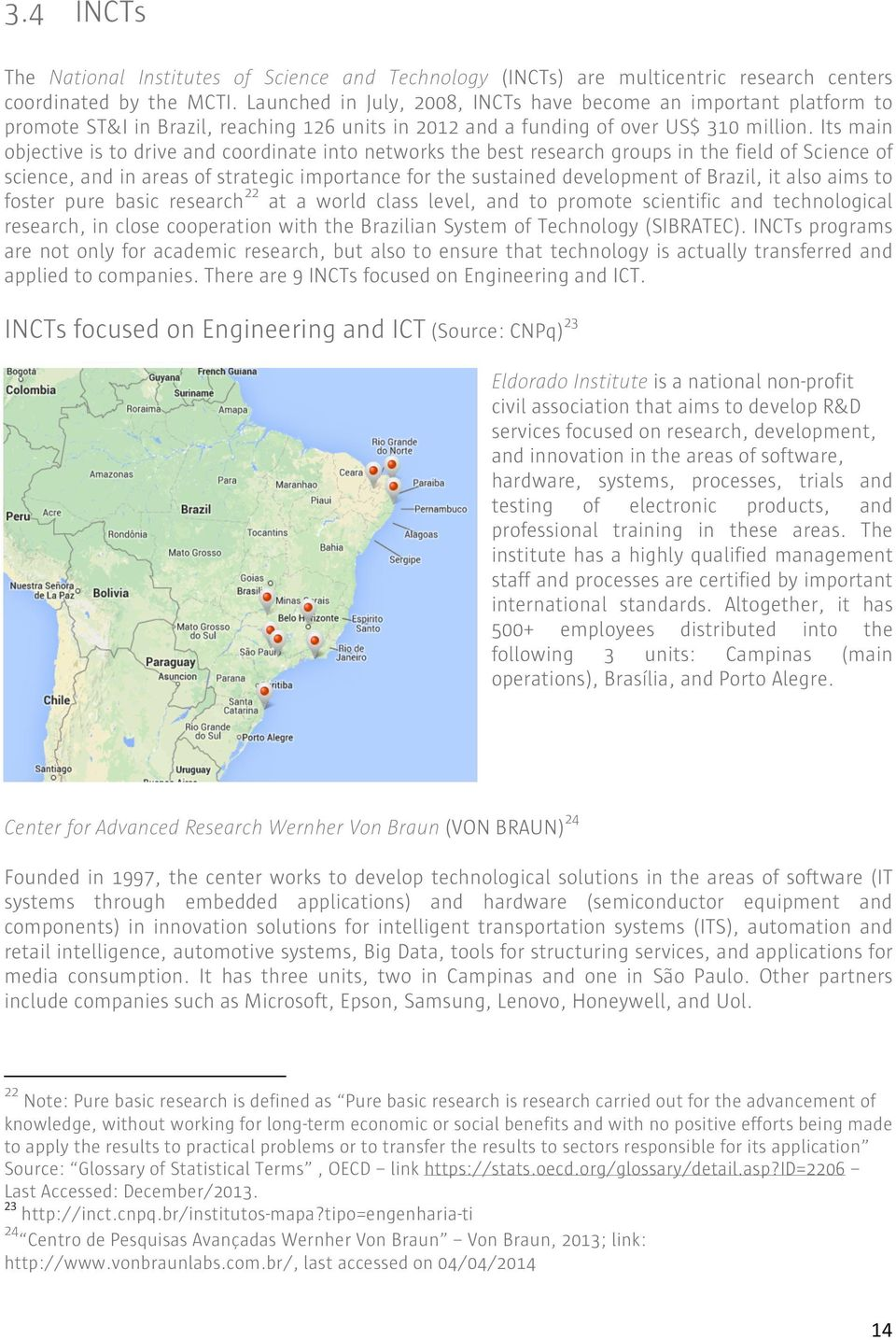 Its main objective is to drive and coordinate into networks the best research groups in the field of Science of science, and in areas of strategic importance for the sustained development of Brazil,