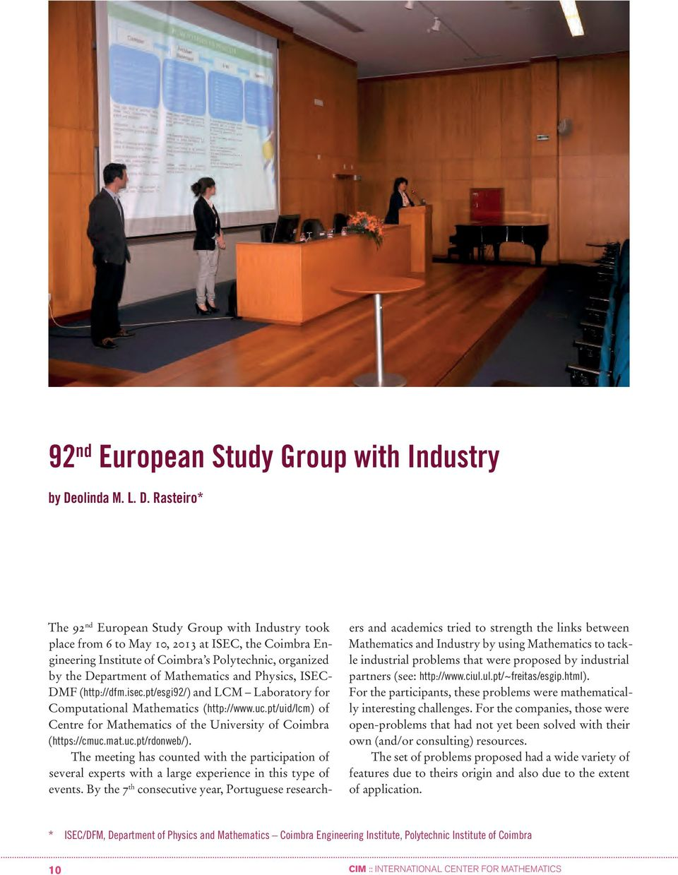 Rasteiro* The 92 nd European Study Group with Industry took place from 6 to May 10, 2013 at ISEC, the Coimbra Engineering Institute of Coimbra s Polytechnic, organized by the Department of