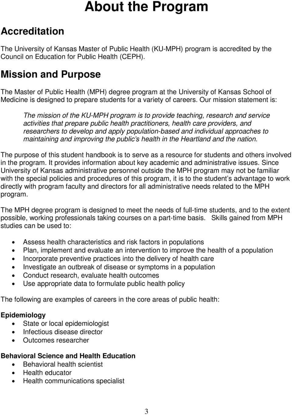 Our mission statement is: The mission of the KU-MPH program is to provide teaching, research and service activities that prepare public health practitioners, health care providers, and researchers to