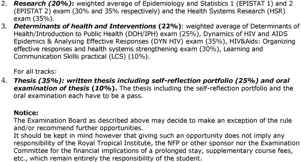 Determinants of health and Interventions (22%): weighted average of Determinants of Health/Introduction to Public Health (DOH/IPH) exam (25%), Dynamics of HIV and AIDS Epidemics & Analysing Effective