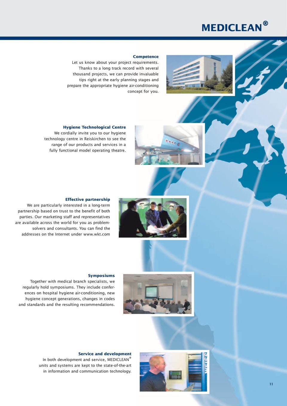 Hygiene Technological Centre We cordially invite you to our hygiene technology centre in Reiskirchen to see the range of our products and services in a fully functional model operating theatre.