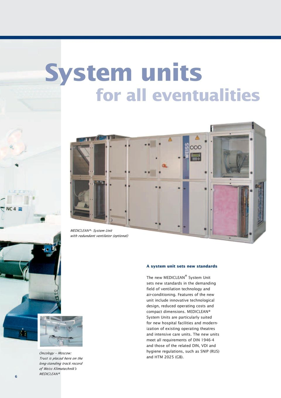 Features of the new unit include innovative technological design, reduced operating costs and compact dimensions.