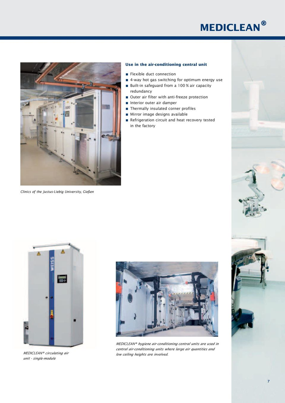 available Refrigeration circuit and heat recovery tested in the factory Clinics of the Justus-Liebig University, Gießen MEDICLEAN circulating air unit -