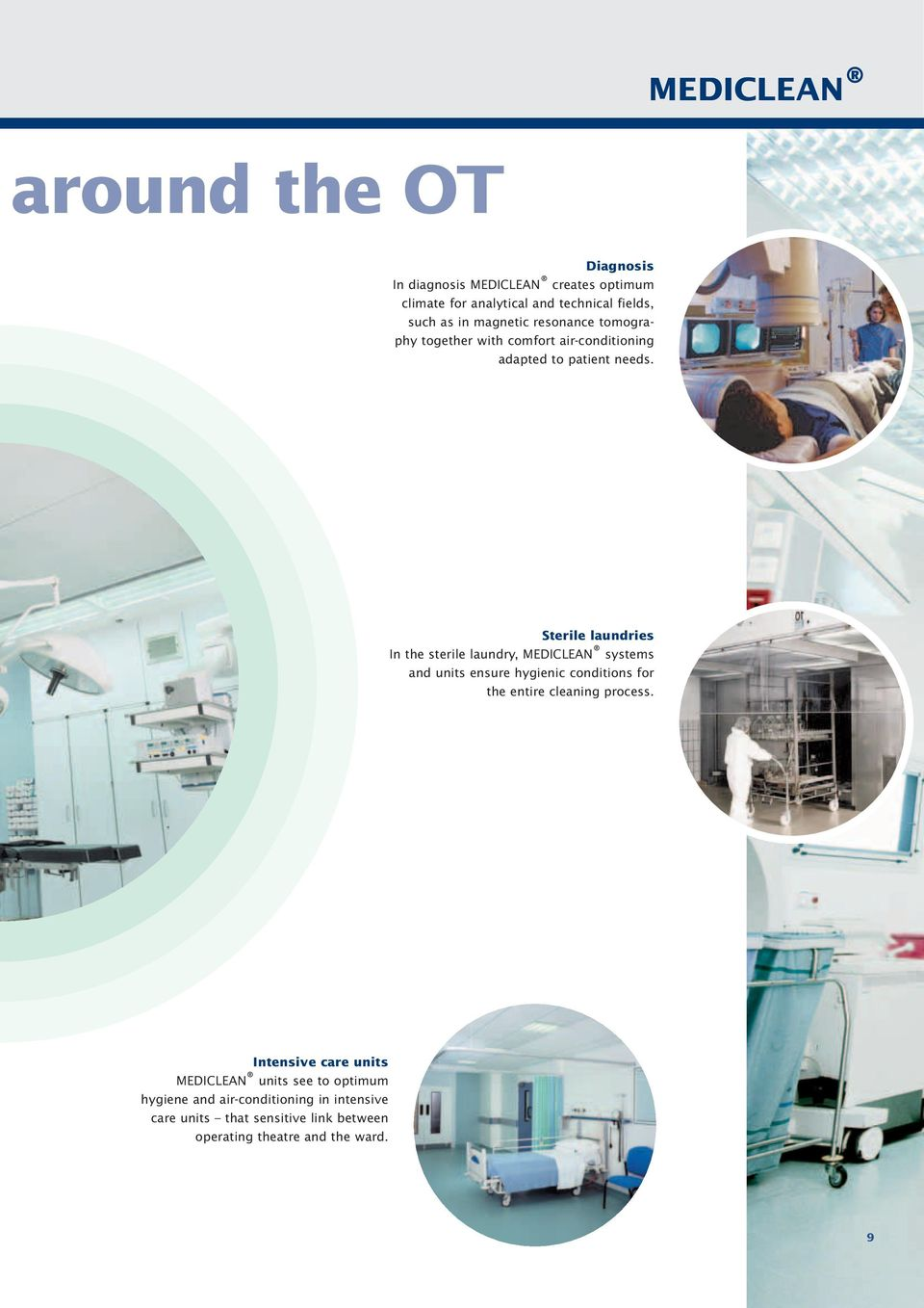 Sterile laundries In the sterile laundry, MEDICLEAN systems and units ensure hygienic conditions for the entire cleaning