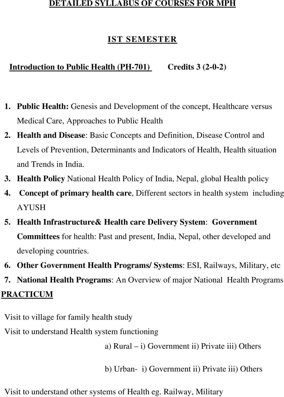 Health and Disease: Basic Concepts and Definition, Disease Control and Levels of Prevention, Determinants and Indicators of Health, Health situation and Trends in India. 3.