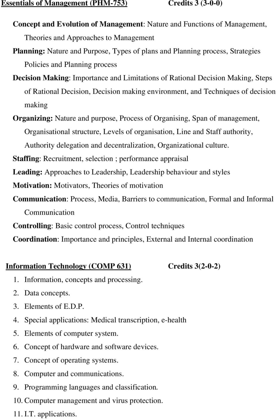 environment, and Techniques of decision making Organizing: Nature and purpose, Process of Organising, Span of management, Organisational structure, Levels of organisation, Line and Staff authority,