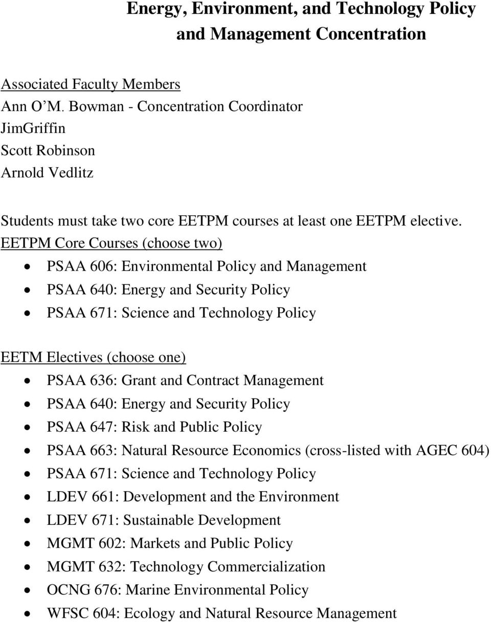 EETPM Core Courses (choose two) PSAA 606: Environmental Policy and Management PSAA 640: Energy and Security Policy PSAA 671: Science and Technology Policy EETM Electives (choose one) PSAA 636: Grant