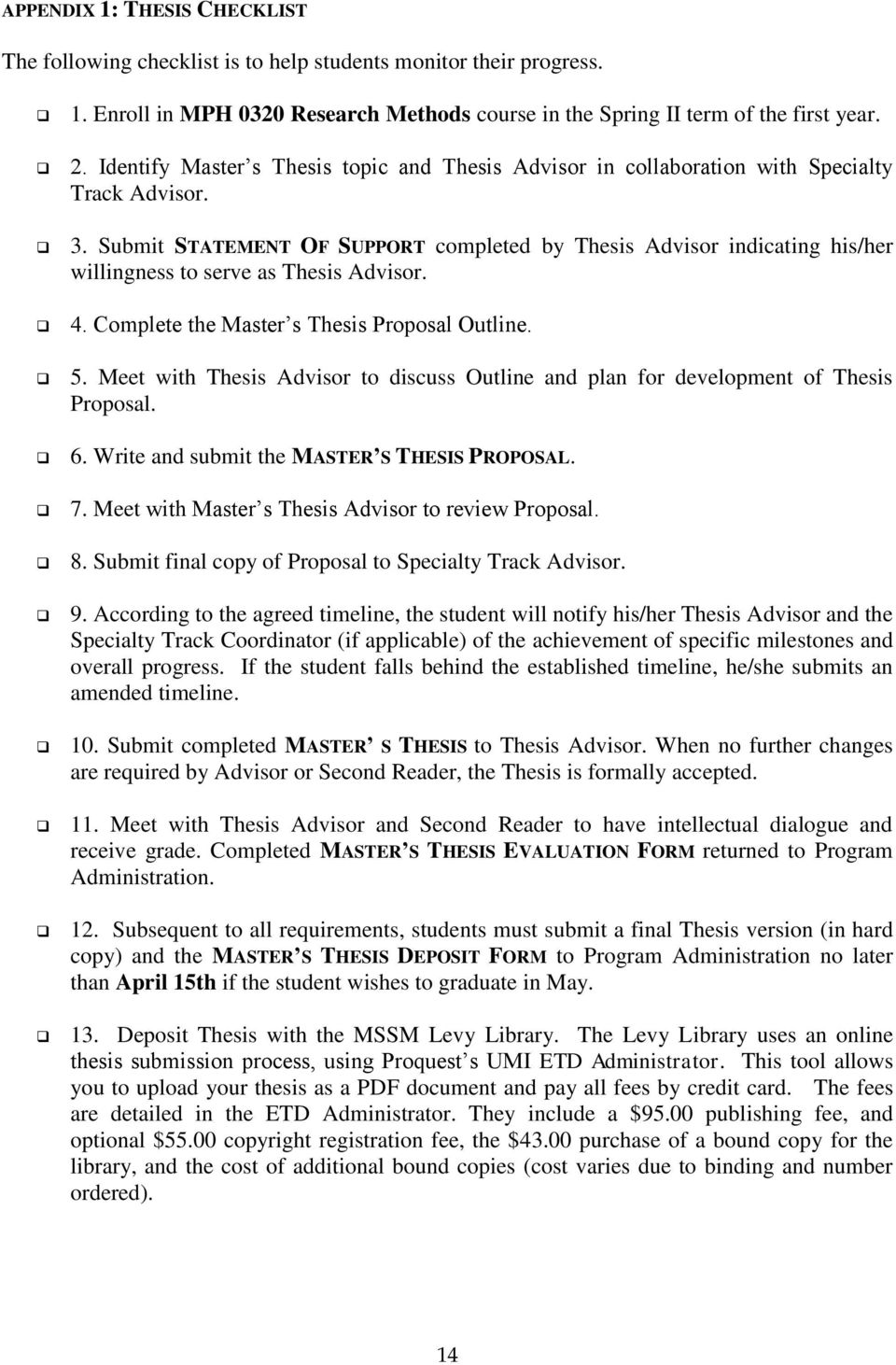 Submit STATEMENT OF SUPPORT completed by Thesis Advisor indicating his/her willingness to serve as Thesis Advisor. 4. Complete the Master s Thesis Proposal Outline. 5.