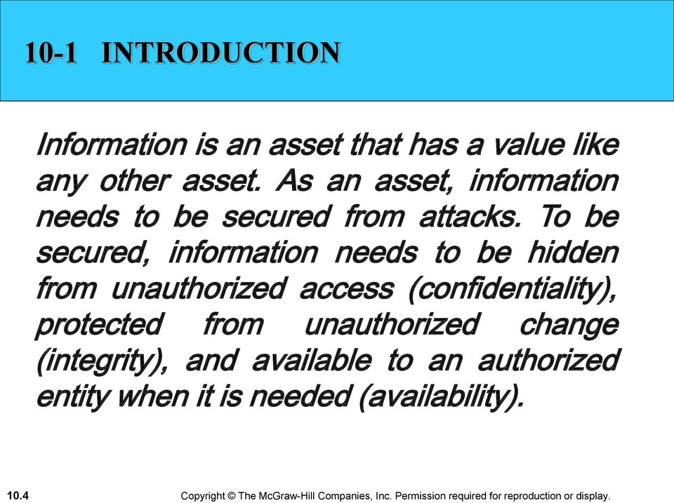 To be secured, information needs to be hidden from unauthorized access