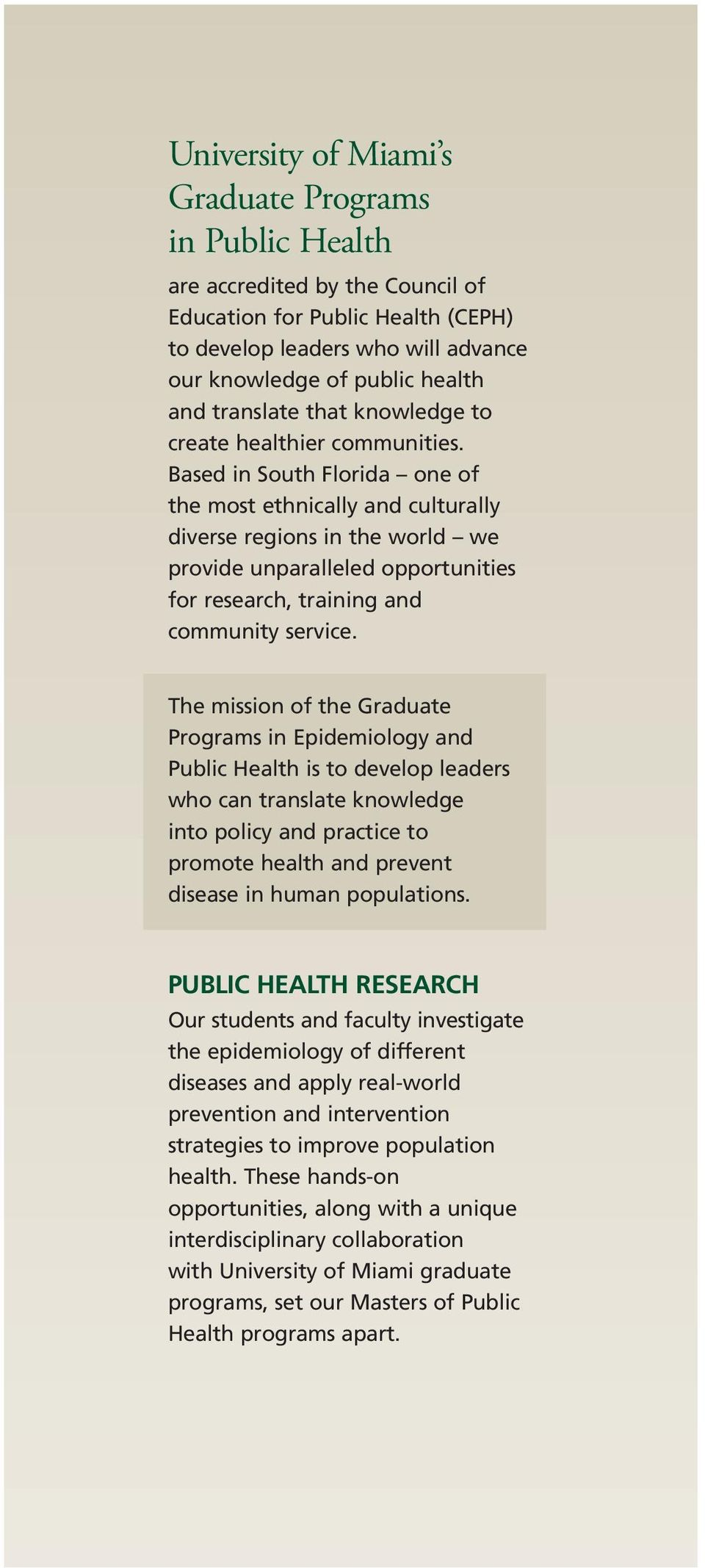 Based in South Florida one of the most ethnically and culturally diverse regions in the world we provide unparalleled opportunities for research, training and community service.