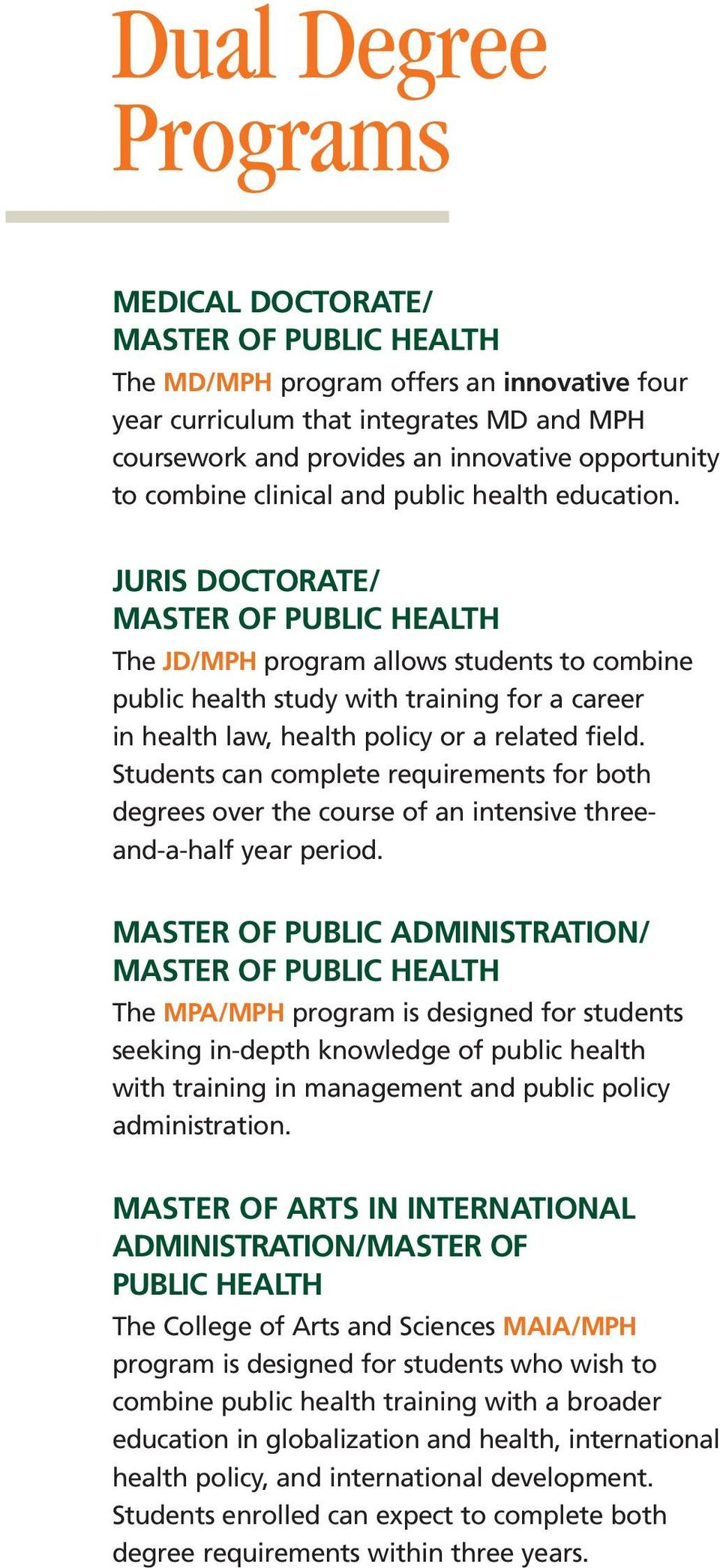JURIS DOCTORATE/ MASTER OF PUBLIC HEALTH The JD/MPH program allows students to combine public health study with training for a career in health law, health policy or a related field.