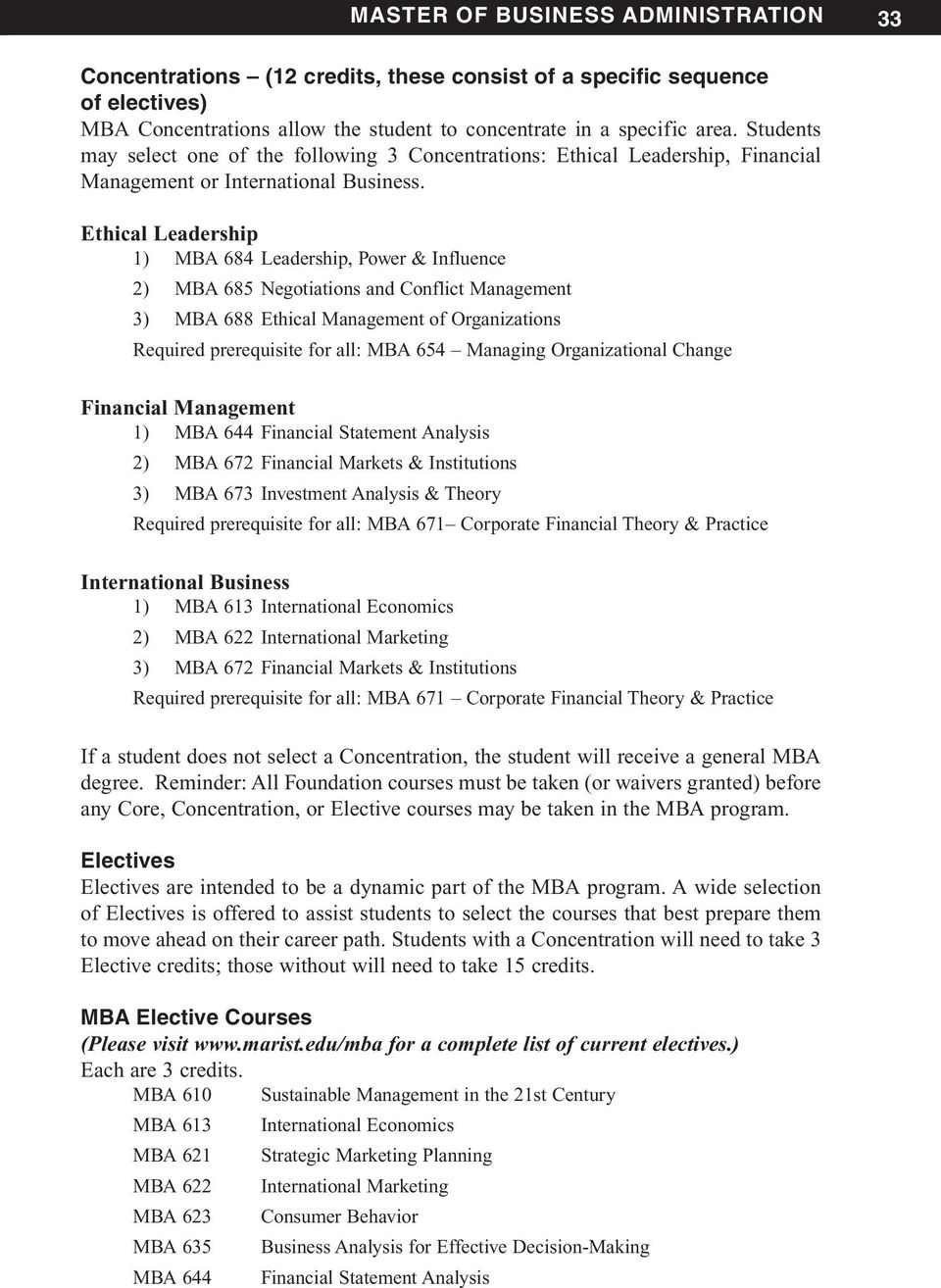 Ethical Leadership 1) MBA 684 Leadership, Power & Influence 2) MBA 685 Negotiations and Conflict Management 3) MBA 688 Ethical Management of Organizations Required prerequisite for all: MBA 654