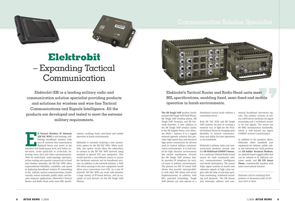 EB Tactical Wireless IP Network (EB TAC WIN) is self-forming, selfhealing broadband wireless wide area IP network that interconnects deployed forces and assets at the battalion and battle-group level
