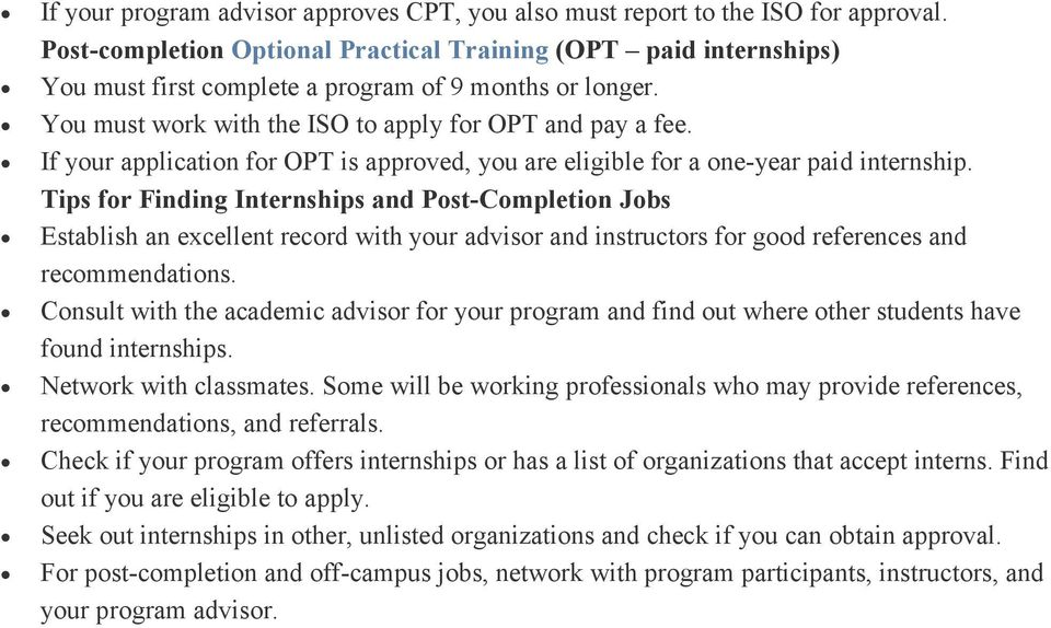 If your application for OPT is approved, you are eligible for a one-year paid internship.