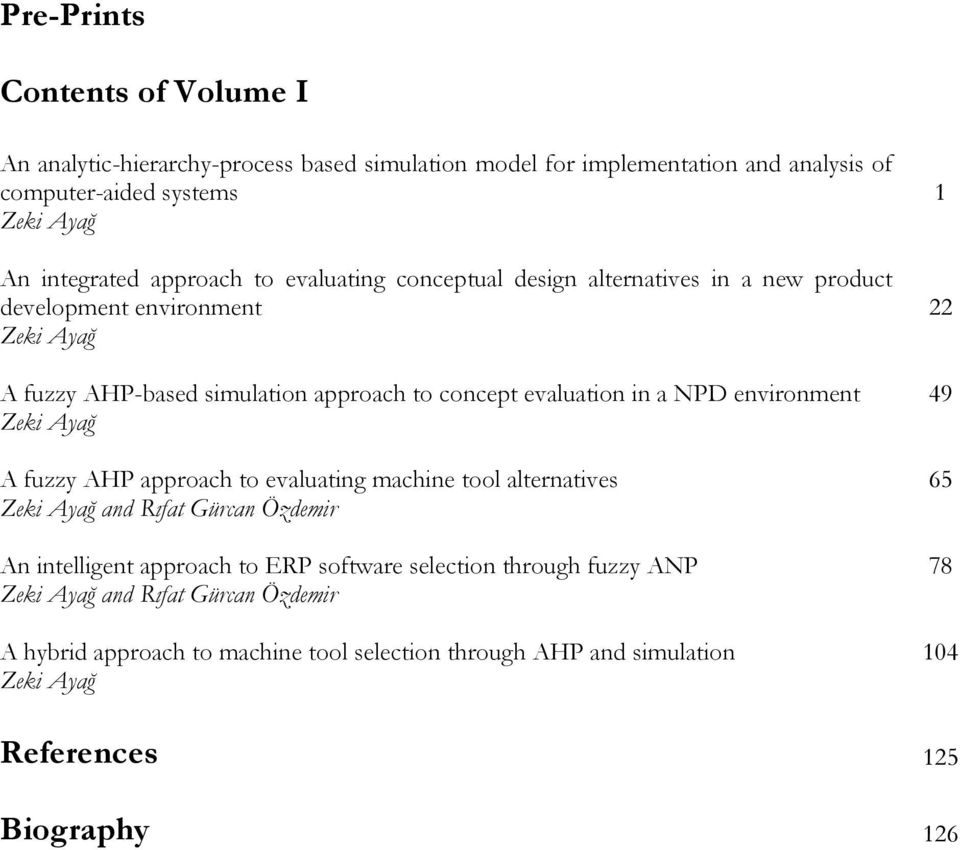 a NPD environment A fuzzy AHP approach to evaluating machine tool alternatives and Rıfat Gürcan Özdemir An intelligent approach to ERP software selection