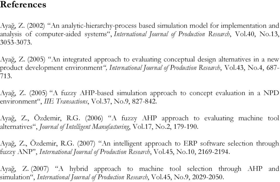 4, 687-713. Ayağ, Z. (2005) A fuzzy AHP-based simulation approach to concept evaluation in a NPD environment, IIE Transactions, Vol.37, No.9, 827-842. Ayağ, Z., Özdemir, R.G.