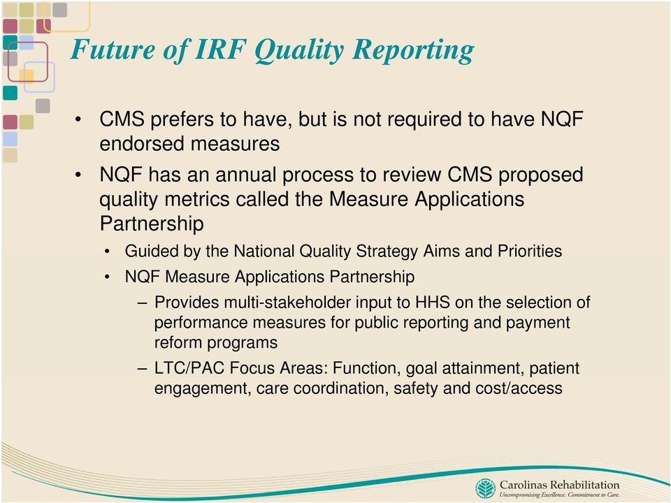 Priorities NQF Measure Applications Partnership Provides multi-stakeholder input to HHS on the selection of performance measures for