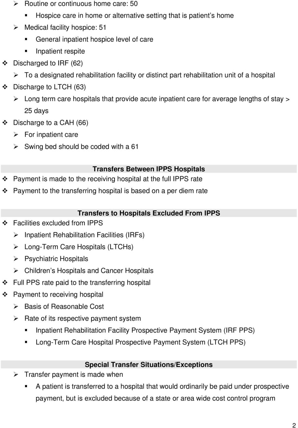 average lengths of stay > 25 days Discharge to a CAH (66) For inpatient care Swing bed should be coded with a 61 Transfers Between IPPS Hospitals Payment is made to the receiving hospital at the full