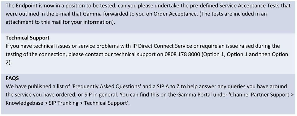 Technical Support If you have technical issues or service problems with IP Direct Connect Service or require an issue raised during the testing of the connection, please contact our technical support