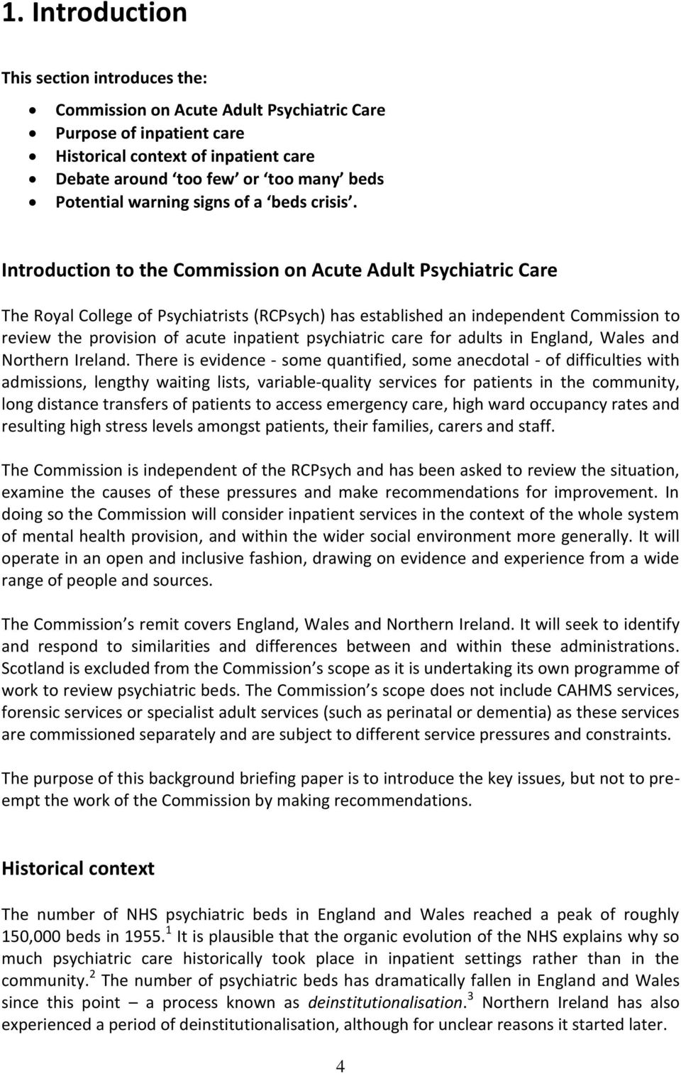 Introduction to the Commission on Acute Adult Psychiatric Care The Royal College of Psychiatrists (RCPsych) has established an independent Commission to review the provision of acute inpatient