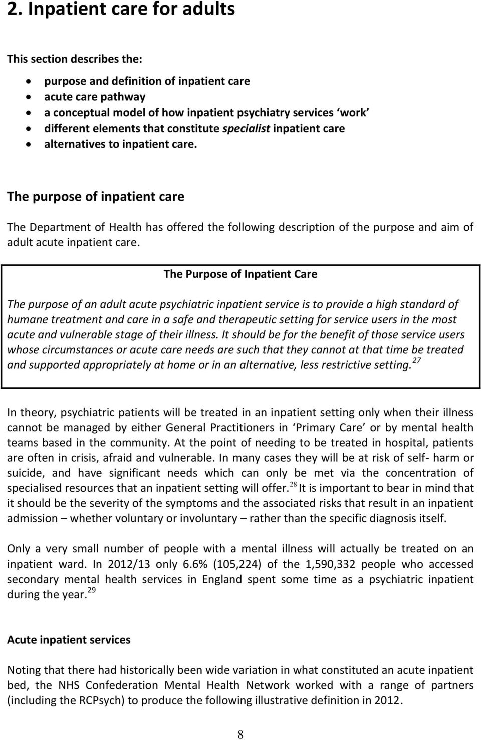 The purpose of inpatient care The Department of Health has offered the following description of the purpose and aim of adult acute inpatient care.