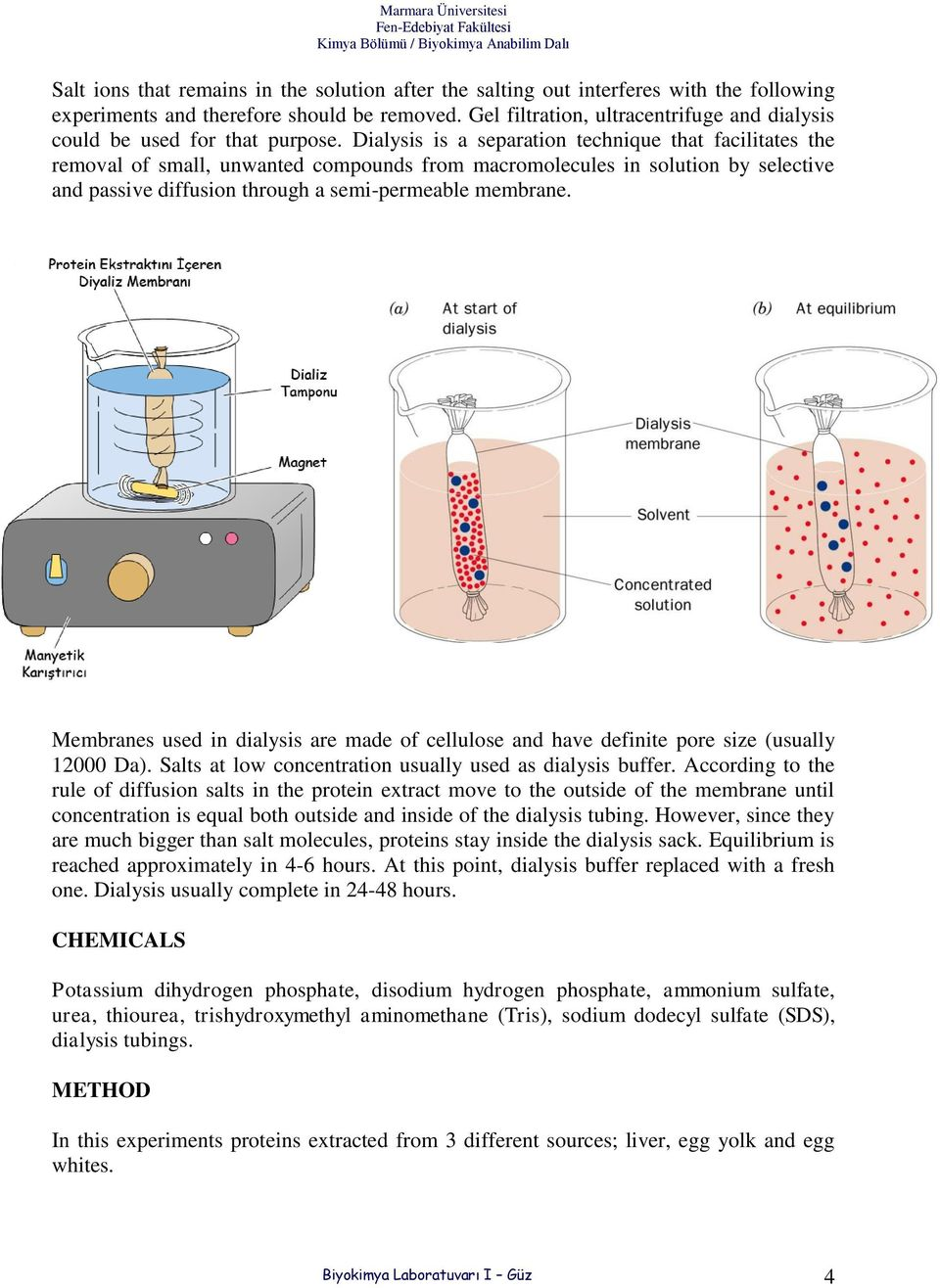 Dialysis is a separation technique that facilitates the removal of small, unwanted compounds from macromolecules in solution by selective and passive diffusion through a semi-permeable membrane.