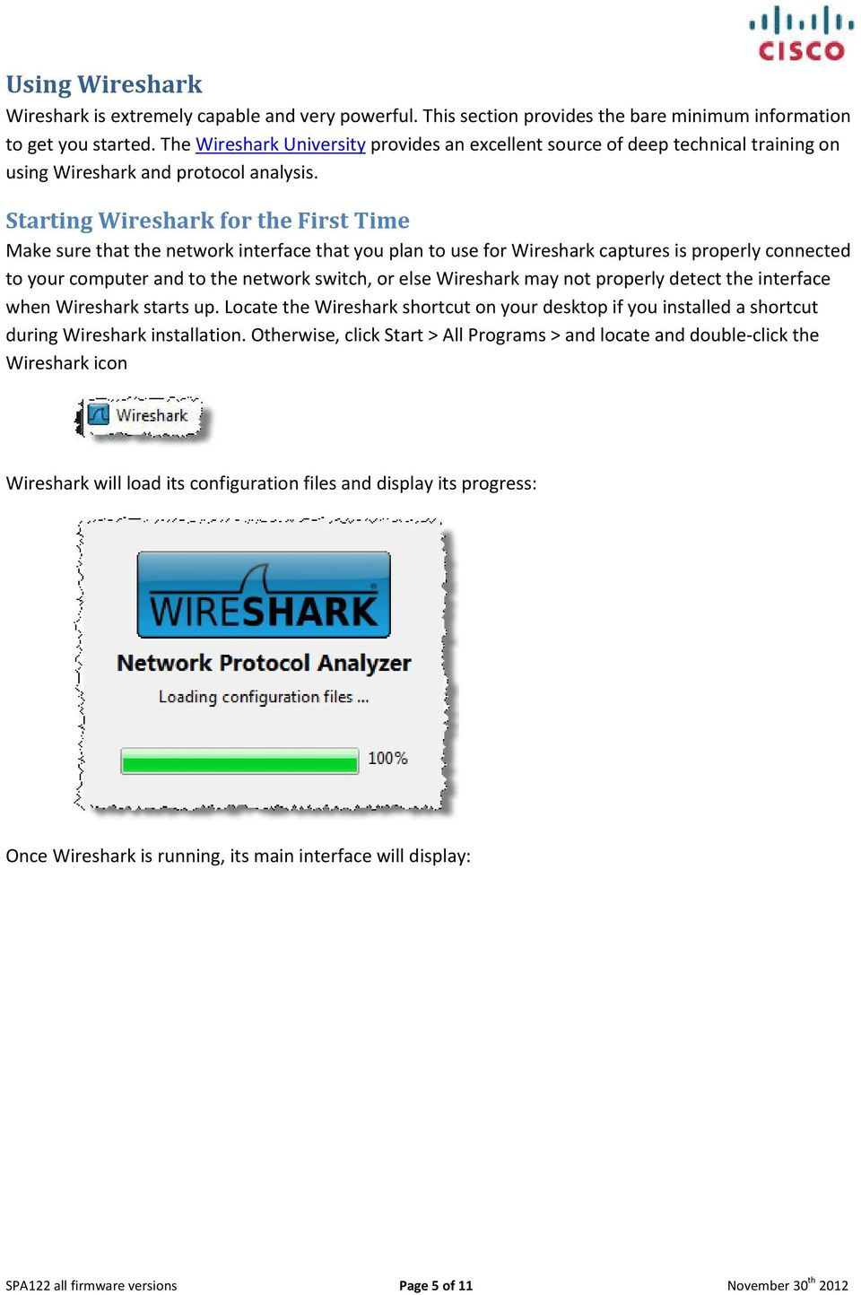 Starting Wireshark for the First Time Make sure that the network interface that you plan to use for Wireshark captures is properly connected to your computer and to the network switch, or else