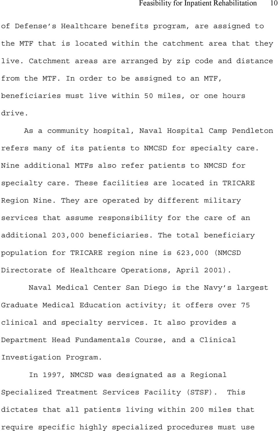 As a community hospital, Naval Hospital Camp Pendleton refers many of its patients to NMCSD for specialty care. Nine additional MTFs also refer patients to NMCSD for specialty care.