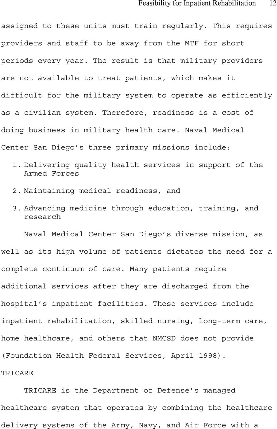 Therefore, readiness is a cost of doing business in military health care. Naval Medical Center San Diego s three primary missions include: 1.