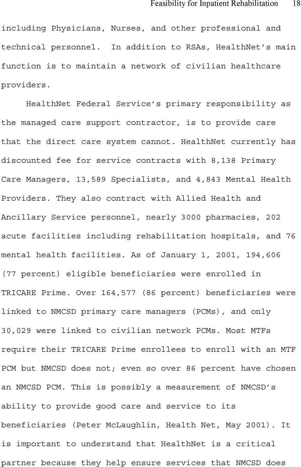 HealthNet Federal Service s primary responsibility as the managed care support contractor, is to provide care that the direct care system cannot.