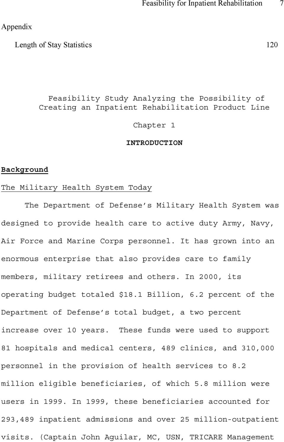 personnel. It has grown into an enormous enterprise that also provides care to family members, military retirees and others. In 2000, its operating budget totaled $18.1 Billion, 6.