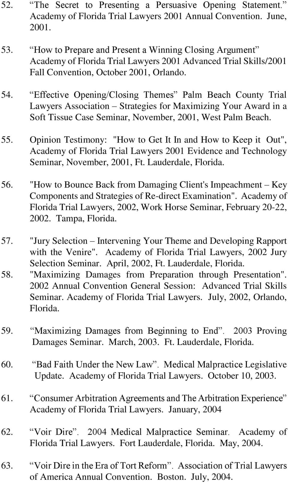 Effective Opening/Closing Themes Palm Beach County Trial Lawyers Association Strategies for Maximizing Your Award in a Soft Tissue Case Seminar, November, 2001, West Palm Beach. 55.
