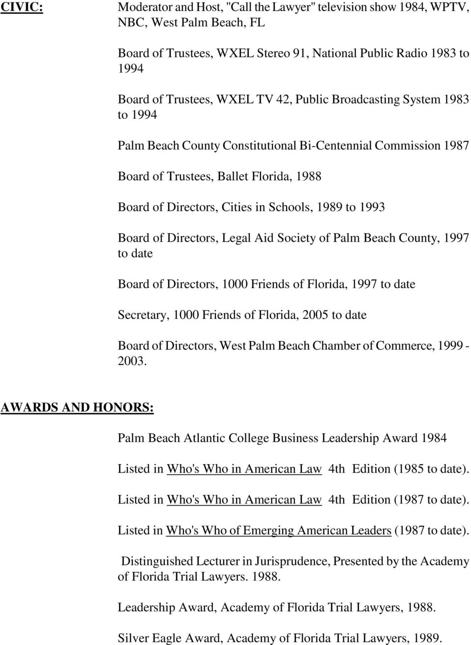 Board of Directors, Legal Aid Society of Palm Beach County, 1997 to date Board of Directors, 1000 Friends of Florida, 1997 to date Secretary, 1000 Friends of Florida, 2005 to date Board of Directors,