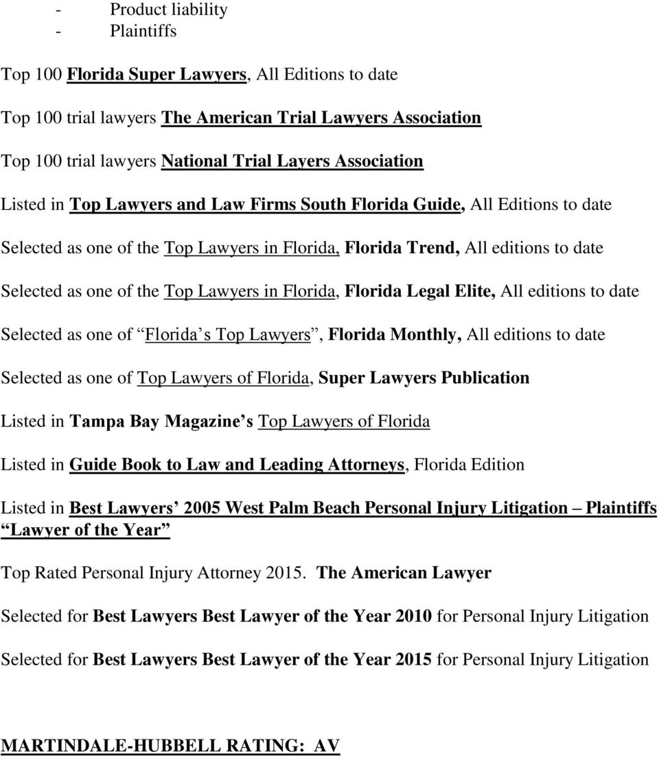 Lawyers in Florida, Florida Legal Elite, All editions to date Selected as one of Florida s Top Lawyers, Florida Monthly, All editions to date Selected as one of Top Lawyers of Florida, Super Lawyers