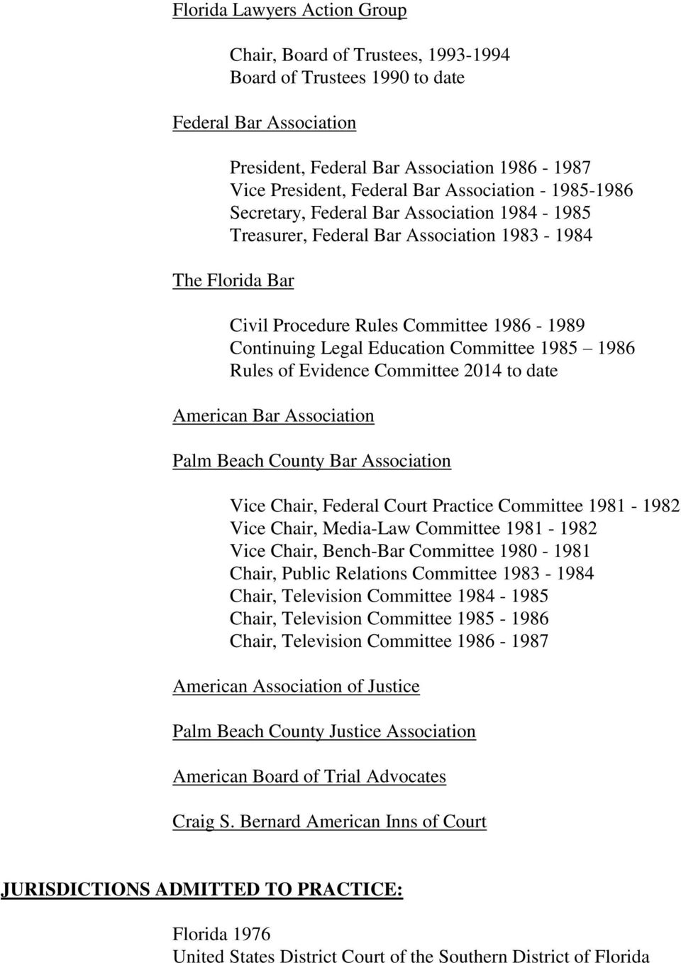 Committee 1985 1986 Rules of Evidence Committee 2014 to date American Bar Association Palm Beach County Bar Association Vice Chair, Federal Court Practice Committee 1981-1982 Vice Chair, Media-Law